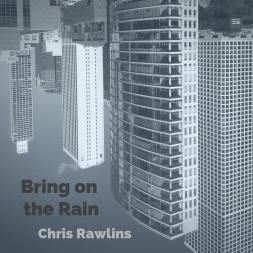 Chris Rawlins - 'Bring on the Rain' - cover (300dpi)