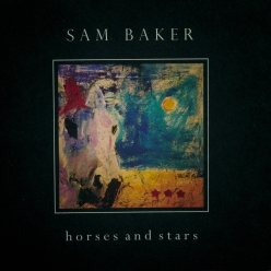 Sam Baker - 'Horses and Stars' - cover (300dpi)