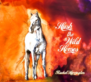 Rachel Harrington - 'Hush The Wild Horses' - cover (300dpi)