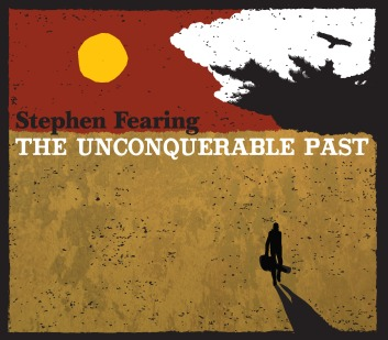 Stephen Fearing - 'The Unconquerable Past' - cover (300dpi)